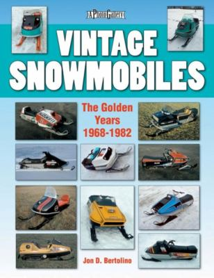 Vintage Snowmobiles: The Golden Years 1968-1982 9781583881934