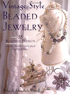 Vintage-Style Beaded Jewelry: 35 Beautiful Projects Using New and Old Materials 9781581805475