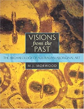 Visions from the Past: The Archaeology of Australian Aboriginal Art 9781588340917