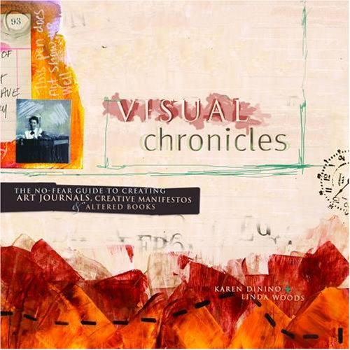 Visual Chronicles: The No-Fear Guide to Creating Art Journals, Creative Manifestos & Altered Books 9781581807707