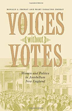 Voices Without Votes: Women and Politics in Antebellum New England 9781584658689