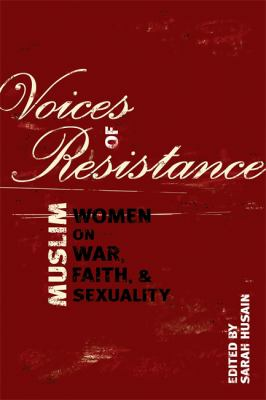 Voices of Resistance: Muslim Women on War, Faith & Sexuality 9781580051811
