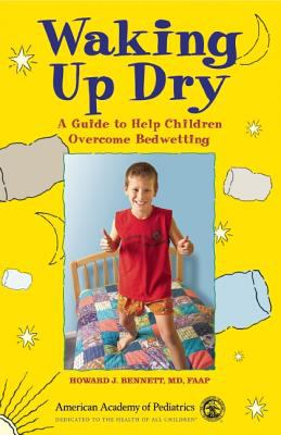 Waking Up Dry: A Guide to Help Children Overcome Bedwetting 9781581101560
