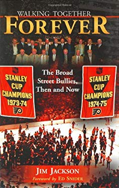 Walking Together Forever: The Broad Street Bullies, Then and Now 9781582613895