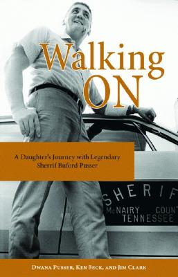 Walking on: A Daughter's Journey with Legendary Sheriff Buford Pusser 9781589805835