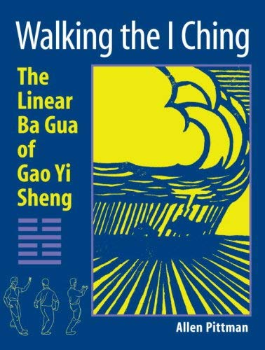 Walking the I Ching: The Linear Ba Gua of Gao Yi Sheng 9781583942147