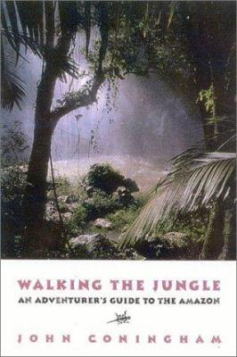 Walking the Jungle: An Adventurer's Guide to the Amazon 9781580801089