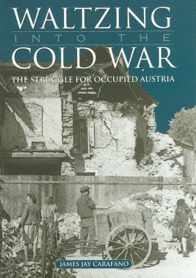 Waltzing Into the Cold War: The Struggle for Occupied Austria 9781585442133