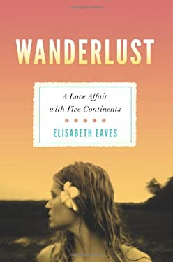 Wanderlust: A Love Affair with Five Continents 9781580053112