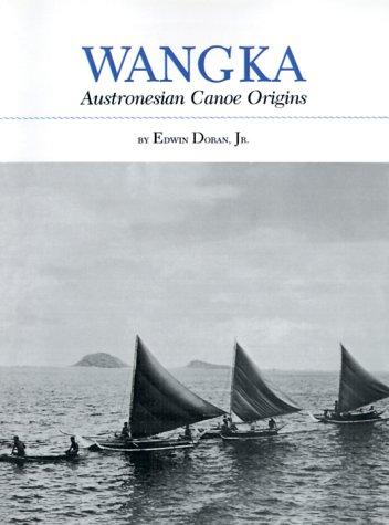 Wangka: Austronesian Canoe Origins 9781585440863