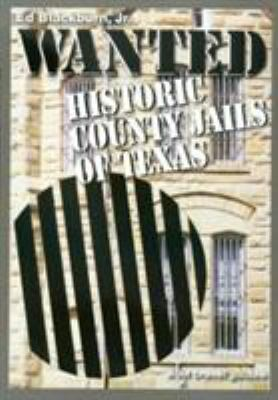 Wanted: Historic County Jails of Texas 9781585444984