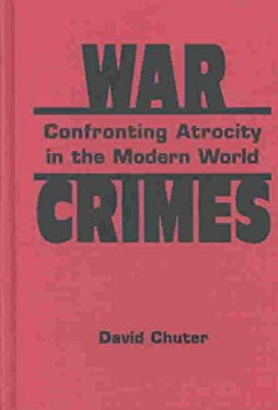 War Crimes: Confronting Atrocity in the Modern World 9781588262097