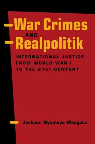 War Crimes and Realpolitik: International Justice from World War I to the 21st Century 9781588262523