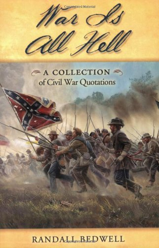 War Is All Hell: A Collection of Civil War Facts and Quotes 9781581824193