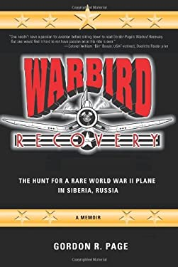 Warbird Recovery: The Hunt for a Rare World War II Plane in Siberia, Russia 9781583484876