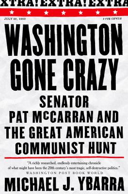 Washington Gone Crazy: Senator Pat McCarran and Great American Communist Hunt 9781586420918
