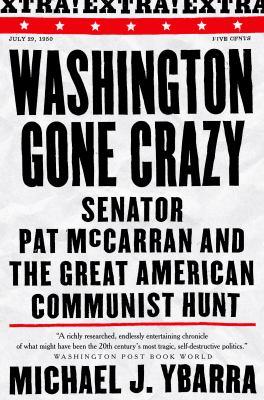 Washington Gone Crazy: Senator Pat McCarran and Great American Communist Hunt