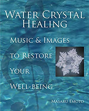 Water Crystal Healing: Music and Images to Restore Your Well-Being [With 2 CDs] 9781582701561