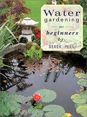 Water Gardening for Beginners: Practical Advice and Personal Favorites from the Best-Selling Author and Television Show Host 9781586630232