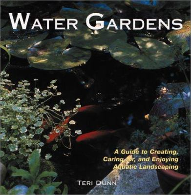 Water Gardens: A Guide to Creating, Caring For, and Enjoying Aquatic Landscaping 9781586633080
