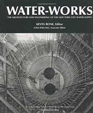 Water-Works: The Architecture and Engineering of the New York City Water Supply 9781580931762