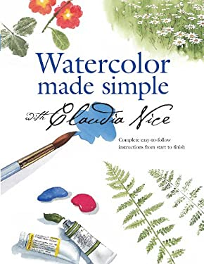 Watercolor Made Simple with Claudia Nice Watercolor Made Simple with Claudia Nice 9781581802511