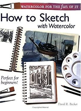 Watercolor for the Fun of It - How to Sketch with Watercolor 9781581802337