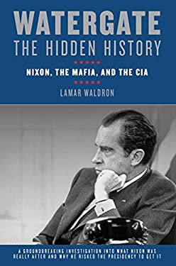Watergate: The Hidden History: Nixon, the Mafia, and the CIA 9781582438139