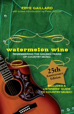 Watermelon Wine: Remembering the Golden Years of Country Music 9781588381606
