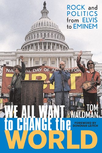 We All Want to Change the World: Rock and Politics from Elvis to Eminem 9781589790193