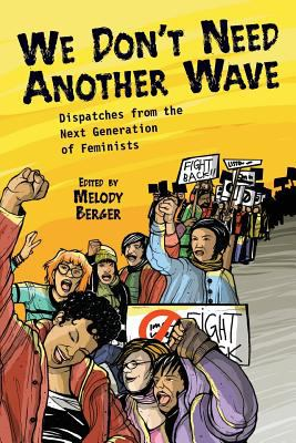 We Don't Need Another Wave: Dispatches from the Next Generation of Feminists 9781580051828