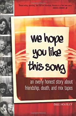 We Hope You Like This Song: An Overly Honest Story about Friendship, Death, and Mix Tapes 9781580054317