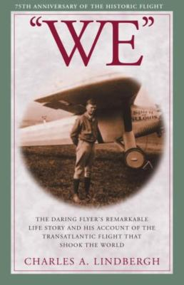 We: The Daring Flyer's Remarkable Life Story and His Account of the Transatlantic Flight That Shook the World 9781585747085