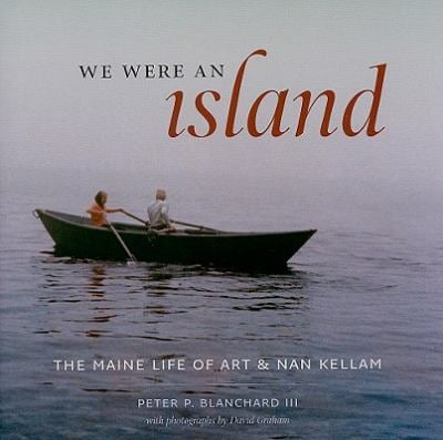We Were an Island: The Maine Life of Art and Nan Kellam 9781584658603