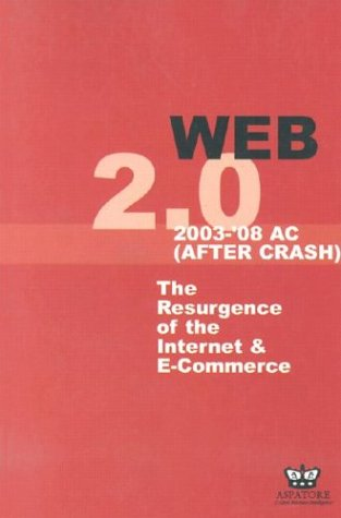 Web 2.0: The Future of the Internet and Technology Economy and How Entrepreneurs, Investors, Executives & Consumers Can Take Ad 9781587622007