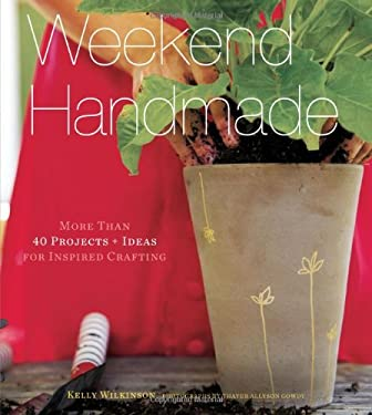 Weekend Handmade: More Than 40 Projects + Ideas for Inspired Crafting 9781584799405