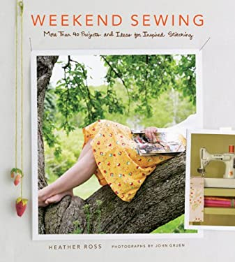 Weekend Sewing: More Than 40 Projects and Ideas for Inspired Stitching 9781584796756