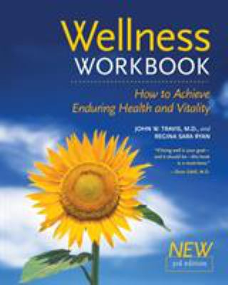 The Wellness Workbook, 3rd Ed: How to Achieve Enduring Health and Vitality 9781587612138