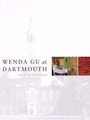Wenda Gu at Dartmouth: The Art of Installation 9781584657071