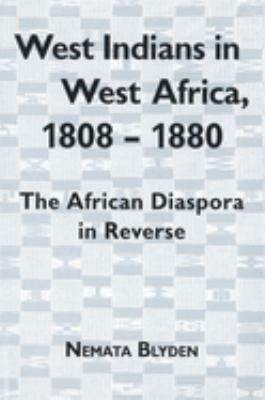 West Indians in West Africa, 1808-1880: The African Diaspora in Reverse 9781580460460