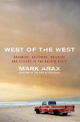 West of the West: Dreamers, Believers, Builders, and Killers in the Golden State 9781586483906
