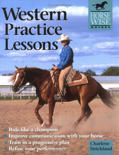Western Practice Lessons: Ride Like a Champion, Train in a Progressive Plan, Improve Communication with Your Horse, Refine Your Performance 9781580171076