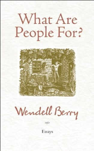 What Are People For?: Essays 9781582434872