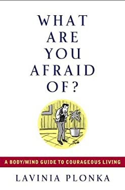 What Are You Afraid Of?: A Body/Mind Guide to Courageous Living 9781585422852