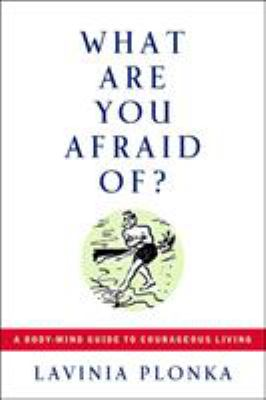 What Are You Afraid Of?: A Body/Mind Guide to Courageous Living 9781585423934