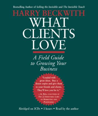 What Clients Love: A Field Guide to Growing Your Business 9781586214517
