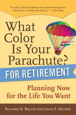 What Color Is Your Parachute? for Retirement: Planning Now for the Life You Want 9781580087117