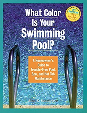 What Color Is Your Swimming Pool?: A Homeowner's Guide to Trouble-Free Pool, Spa, and Hot Tub Maintenance 9781580173094