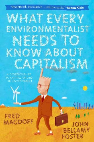 What Every Environmentalist Needs to Know about Capitalism: A Citizen's Guide to Capitalism and the Environment 9781583672419