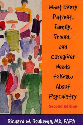 What Every Patient, Family, Friend, and Caregiver Needs to Know about Psychiatry, Second Edition 9781585621101